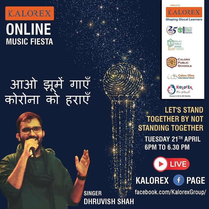Kalorex Group is going live for Online Music Fiesta on Tuesday 21st April at 6 PM to 6:30 PM  Let's Stand Together by Not Standing Together. With Singer Dhruvish Shah only on Kalorex Group FB Page, Stay Tune, Stay Safe & Stay at Home.  Delhi Public School - Bopal, Ahmedabad Delhi Public School, East Ahmedabad Calorx Public School, Ghatlodia Calorx Public School, Mundra Calorx Public School, Rajula Calorx Public School, Jaipur Narmada Calorx Public School, Bharuch Calorx Olive International School Kalorex Pre-School Prerna Visamo Kids Foundation  #KalorexOnlineMusicFiesta #Entertainment #CPS #NCPS #DPSBOPAL #DPSEAST #COIS #Prerna #Visamo #VKF #KPrS #School #Students #Teachers #Parents #Music #Fest #StandTogether #FightAgainstCorona #StayHome #StaySafe #MPS #kalorex @manjulapujashroff
