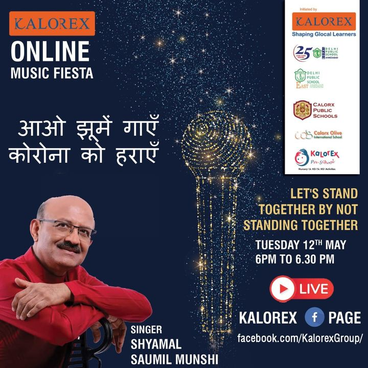 Kalorex Group is going live for Online Music Fiesta on Tuesday 12th  May at 6.00 PM to 6.30 PM. Let's Stand Together by Not Standing Together With Singer Shyamal Munshi , only on Kalorex Group FB Page, Stay Tune, Stay Safe & Stay at Home.  Delhi Public School - Bopal, Ahmedabad Delhi Public School, East Ahmedabad Calorx Public School, Ghatlodia Calorx Public School, Mundra Calorx Public School, Rajula Calorx Public School, Jaipur Narmada Calorx Public School, Bharuch Calorx Olive International School Kalorex Pre-School Prerna Visamo Kids Foundation  #KalorexOnlineMusicFiesta #Entertainment #CPS #NCPS #DPSBOPAL #DPSEAST #COIS #Prerna #Visamo #VKF #KPrS #School #Students #Teachers #Parents #Music #Fest #StandTogether #FightAgainstCorona #StayHome #StaySafe #MPS   #PopularArtists #Kalorex