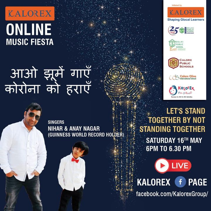 Kalorex Group is going live for Online Music Fiesta on Saturday 16th May at 6.00 PM to 6.30 PM. Let's Stand Together by Not Standing Together With Singer Nihar & Anay Nagar  , only on Kalorex Group FB Page, Stay Tune, Stay Safe & Stay at Home.  Delhi Public School - Bopal, Ahmedabad Delhi Public School, East Ahmedabad Calorx Public School, Ghatlodia Calorx Public School, Mundra Calorx Public School, Rajula Calorx Public School, Jaipur Narmada Calorx Public School, Bharuch Calorx Olive International School Kalorex Pre-School Prerna Visamo Kids Foundation  #KalorexOnlineMusicFiesta #Entertainment #CPS #NCPS #DPSBOPAL #DPSEAST #COIS #Prerna #Visamo #VKF #KPrS #School #Students #Teachers #Parents #Music #Fest #StandTogether #FightAgainstCorona #StayHome #StaySafe #MPS   #PopularArtists #Kalorex