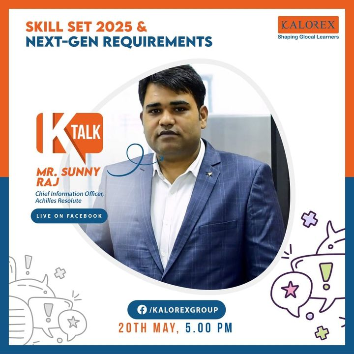 *Kalorex Group*  Ktalk, a series of powerful talks devoted to spreading ideas from India's most inspired thinkers, with the community of curious minds to engage and connect with each other  *Kalorex Group presents KTalk Episode No. 6 on Wednesday, 20th May, 2020*  Time: *5 pm Live on www.facebook.com/kalorexgroup*  Speaker: *Mr. Sunny Raj, Chief Information Officer, Achilles Resolute*  Topic: *Skill Set 2025 & Next-Gen Requirements*  *#Ktalk #kalorex*