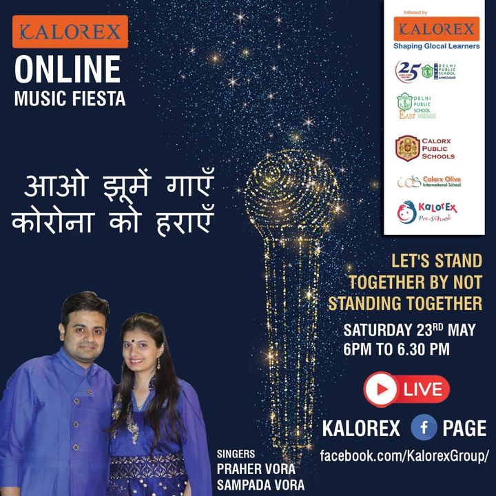 Kalorex Group is going live for Online Music Fiesta on Saturday 23rd May at 6.00 PM to 6.30 PM. Let's Stand Together by Not Standing Together With  Prahar and Sampada vora , only on Kalorex Group FB Page, Stay Tune, Stay Safe & Stay at Home.  Delhi Public School - Bopal, Ahmedabad Delhi Public School, East Ahmedabad Calorx Public School, Ghatlodia Calorx Public School, Mundra Calorx Public School, Rajula Calorx Public School, Jaipur Narmada Calorx Public School, Bharuch Calorx Olive International School Kalorex Pre-School Prerna Visamo Kids Foundation  #KalorexOnlineMusicFiesta #Entertainment #CPS #NCPS #DPSBOPAL #DPSEAST #COIS #Prerna #Visamo #VKF #KPrS #School #Students #Teachers #Parents #Music #Fest #StandTogether #FightAgainstCorona #StayHome #StaySafe #MPS   #PopularArtists #Kalorex