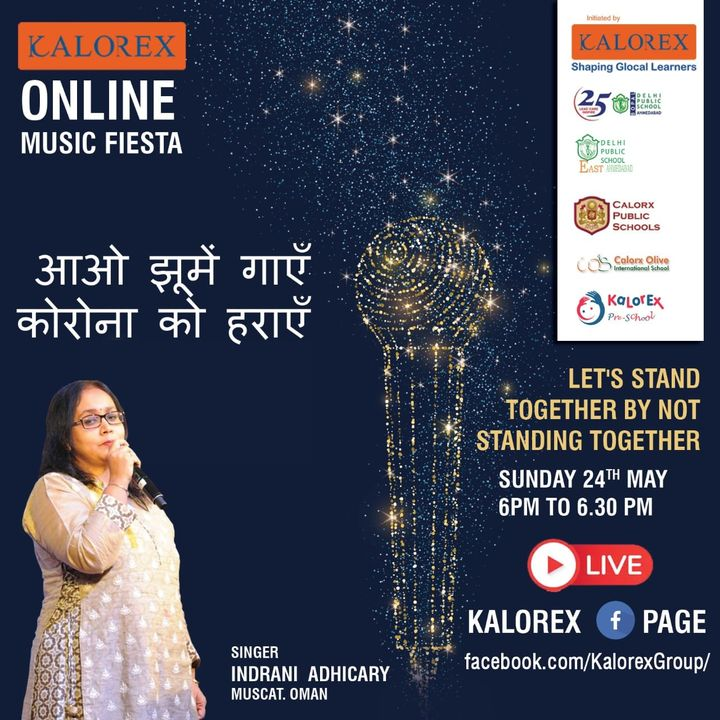 Kalorex Group is going live for Online Music Fiesta on Sunday 24th May at 6.00 PM to 6.30 PM. Let's Stand Together by Not Standing Together With  Indrani Adhicary  , only on Kalorex Group FB Page, Stay Tune, Stay Safe & Stay at Home.  Delhi Public School - Bopal, Ahmedabad Delhi Public School, East Ahmedabad Calorx Public School, Ghatlodia Calorx Public School, Mundra Calorx Public School, Rajula Calorx Public School, Jaipur Narmada Calorx Public School, Bharuch Calorx Olive International School Kalorex Pre-School Prerna Visamo Kids Foundation  #KalorexOnlineMusicFiesta #Entertainment #CPS #NCPS #DPSBOPAL #DPSEAST #COIS #Prerna #Visamo #VKF #KPrS #School #Students #Teachers #Parents #Music #Fest #StandTogether #FightAgainstCorona #StayHome #StaySafe #MPS   #PopularArtists #Kalorex