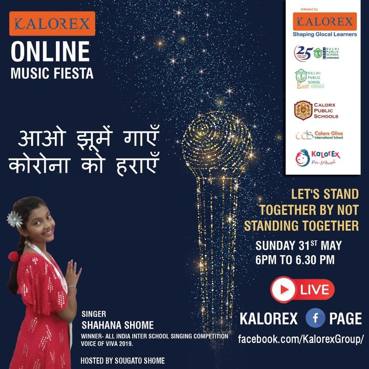 Kalorex Group is going live for Online Music Fiesta on Sunday 31st May at 6.00 PM to 6.30 PM. Let's Stand Together by Not Standing Together With  Shahana Shome only on Kalorex Group FB Page, Stay Tune, Stay Safe & Stay at Home.  Delhi Public School - Bopal, Ahmedabad Delhi Public School, East Ahmedabad Calorx Public School, Ghatlodia Calorx Public School, Mundra Calorx Public School, Rajula Calorx Public School, Jaipur Narmada Calorx Public School, Bharuch Calorx Olive International School Kalorex Pre-School Prerna Visamo Kids Foundation  #KalorexOnlineMusicFiesta #Entertainment #CPS #NCPS #DPSBOPAL #DPSEAST #COIS #Prerna #Visamo #VKF #KPrS #School #Students #Teachers #Parents #Music #Fest #StandTogether #FightAgainstCorona #StayHome #StaySafe #MPS   #PopularArtists #Kalorex