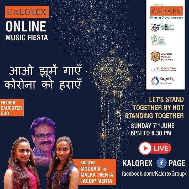 Kalorex Group is going live for Online Music Fiesta on Sunday 7th June  at 6.00 PM to 6.30 PM. Let's Stand Together by Not Standing Together With  Jagdeep,  Mausam and Malka Mehta  only on Kalorex Group FB Page, Stay Tune, Stay Safe & Stay at Home.  Delhi Public School - Bopal, Ahmedabad Delhi Public School, East Ahmedabad Calorx Public School, Ghatlodia Calorx Public School, Mundra Calorx Public School, Rajula Calorx Public School, Jaipur Narmada Calorx Public School, Bharuch Calorx Olive International School Kalorex Pre-School Prerna Visamo Kids Foundation  #KalorexOnlineMusicFiesta #Entertainment #CPS #NCPS #DPSBOPAL #DPSEAST #COIS #Prerna #Visamo #VKF #KPrS #School #Students #Teachers #Parents #Music #Fest #StandTogether #FightAgainstCorona #StayHome #StaySafe #MPS   #PopularArtists #Kalorex