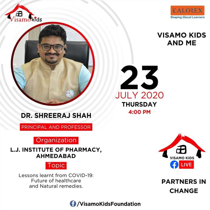Visamo Kids Foundation - A shelter home in Bopal, Ahmedabad, housing underprivileged kids selected from across the state, brings to you all, a series of powerful talks by Visamo Parivaar. Visamo Speak Series Episode No. 53 is on Thursday, 23 July 2020 Time: 4 pm Live on https://www.facebook.com/VisamoKidsFoundation Speaker: Dr. Shreeraj Shah, Principal and Professor, LJ Institute of Pharmacy, Ahmedabad.   Please do join the talk. #VISAMO #VKF #Education #ShareWithPride #Empowerment #VisamoSpeakSeries #PartnersInchange #Kalorex #RTE #PartnershipsMatter #collaboration #shreerajshah #COVID19 #newnormal