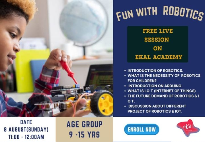 Free Live Session on Robotics for kids by Mr. Keval Parikh, B.Tech (CS).  1.Introduction of robotics. 2.What is the necessity of robotics for children? 3. Introduction on Arduino. 4.What is I.O.T(Internet Of Things)? 5.The future demand of robotics & I O T. 6. Discussion about Different projects of robotics & IoT.  Date - 8 August (Sunday),  Time - 11AM - 12 PM,  Age Group - 9yrs - 15 yrs  Enrollment Link : https://bit.ly/2VqwolZ  #ekalacademy #ekal #robotics #manjulapoojashroff #SHROFFism #MPS